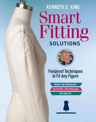 Kenneth D. King's Smart Fitting Solutions: A Complete Guide to Identifying Fitting Problems and Using Smart Fitting to Fix Them