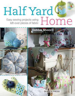 Half Yard (TM) Home: Easy Sewing Projects Using Leftover Pieces of Fabric