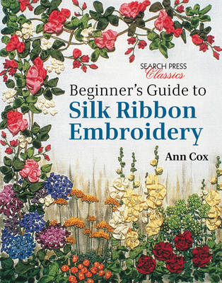 Beginner's Guide to Silk Ribbon Embroidery: Re-Issue