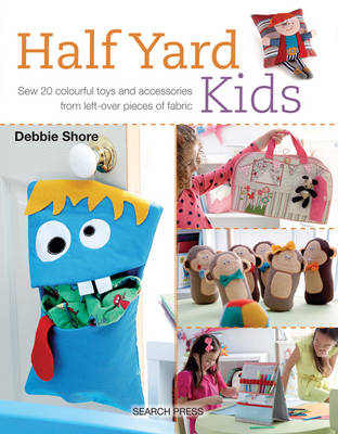 Half Yard (TM) Kids: Sew 20 Colourful Toys and Accessories from Leftover Pieces of Fabric