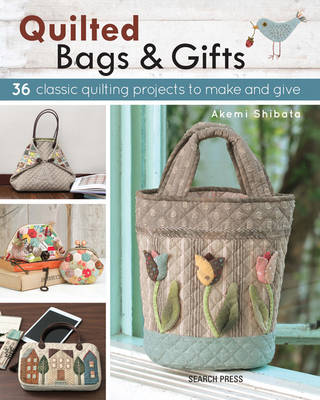 Quilted Bags & Gifts: 36 Classic Quilting Projects to Make and Give