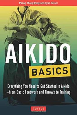 Aikido Basics: Everything You Need to Get Started in Aikido – From Basic Footwork and Throws to Training