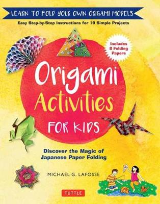 Origami Activities for Kids: Discover the Magic of Japanese Paper Folding, Learn to Fold Your Own Origami Models