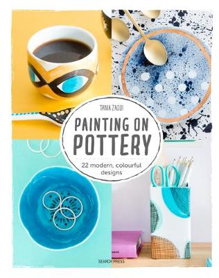 Painting on Pottery: 22 Modern, Colourful Designs