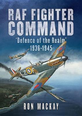 RAF Fighter Command: Defence of the Realm 1936-1945