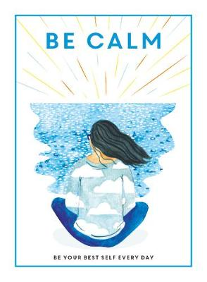 Be Calm: Be Your Best Self Every Day