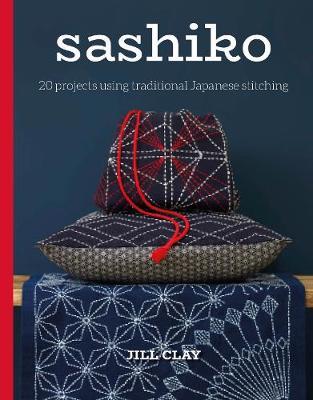 Sashiko: 20 Projects Using Traditional Japanese Stitching