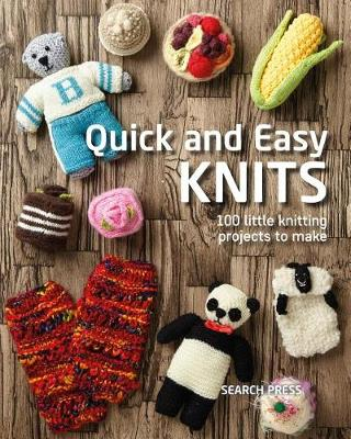 Quick and Easy Knits: 100 Little Knitting Projects to Make