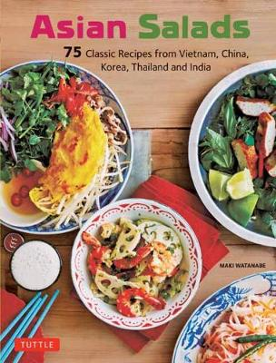 Asian Salads: 75 Classic Recipes from Vietnam, China, Korea, Thailand and  India