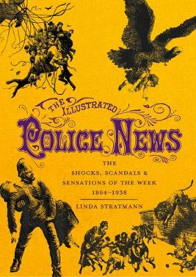 The Illustrated Police News: The Shocks, Scandals and Sensations of the Week 1864-1938