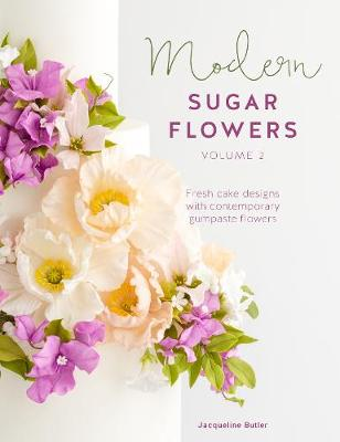 Modern Sugar Flowers Volume 2: Fresh cake designs with contemporary gumpaste flowers