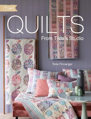 Quilts from Tilda's Studio: Tilda Quilts and Pillows to Sew with Love