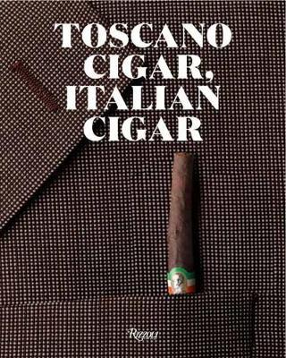 Toscano Cigar, Italian Cigar: 200 Years of the Sigaro Toscano