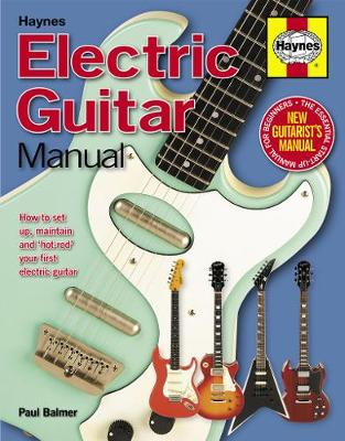 Electric Guitar Manual: How to set up, maintain and 'hot-rod' your first electric guitar