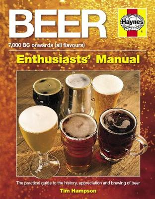 Beer Manual: The practical guide to the history, appreciation and brewing of beer