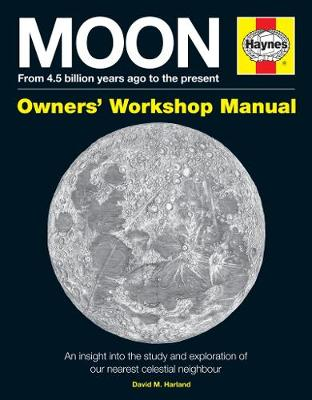 Moon Owners' Workshop Manual: From 4.5 billion years ago to the present