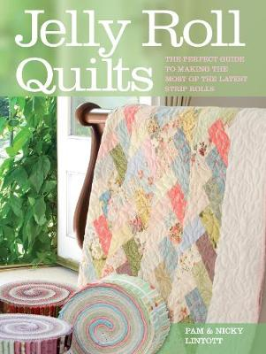 Jelly Roll Quilts: Delicious Quilts from the Latest Irresistible Strip Rolls