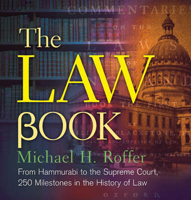 The Law Book: From Hammurabi to the International Criminal Court, 250 Milestones in the History of Law