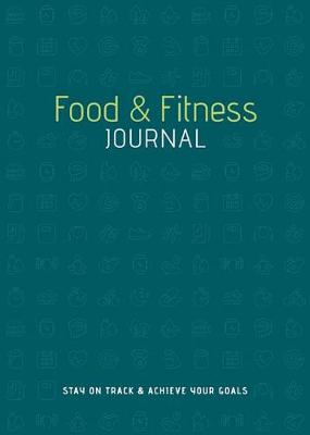 Food & Fitness Journal: Stay on Track & Achieve Your Goals