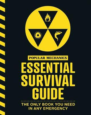 Popular Mechanics Essential Survival Guide: The Only Book You Need in Any Emergency