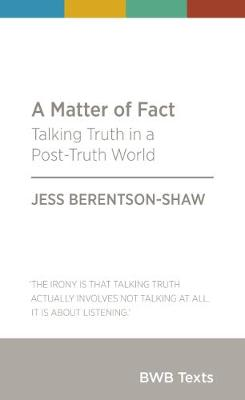 A Matter Of Fact: Talking Truth in a Post-Truth World: 2018