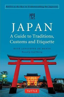 Japan: A Guide to Traditions, Customs and Etiquette: Kata as the Key to Understanding the Japanese