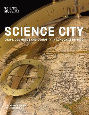 Science City: Craft, Commerce and Curiosity in London 1550-1800