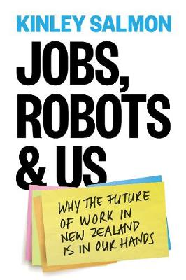 Jobs, Robots & Us: Getting a Grip on the Future  of Work in New Zealand: 2019