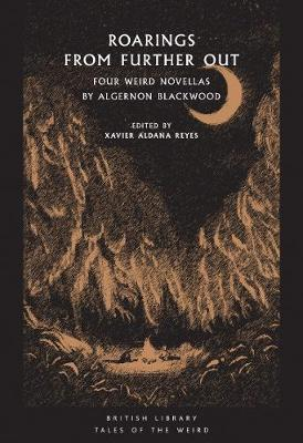 Roarings from Further Out: Four Weird Novellas by Algernon Blackwood