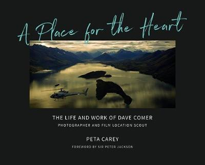 A Place for the Heart: The life and times of Dave Comer, Photographer and location scout