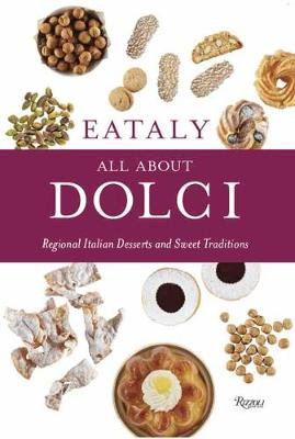 Eataly: All About Dolci: Regional Italian Desserts and Sweet Traditions
