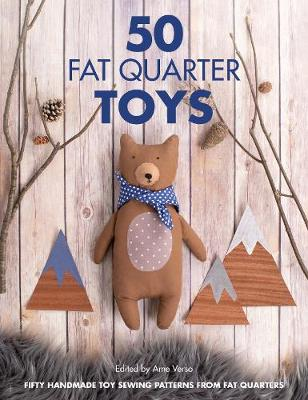50 Fat Quarter Toys: Fifty handmade toy sewing patterns from fat quarters