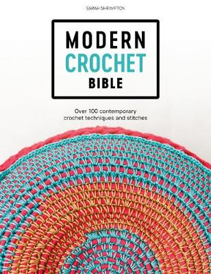 Modern Crochet Bible: Over 100 contemporary crochet techniques and stitches