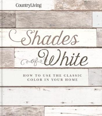 Country Living: Shades of White: How to Use the Classic Color in Your Home