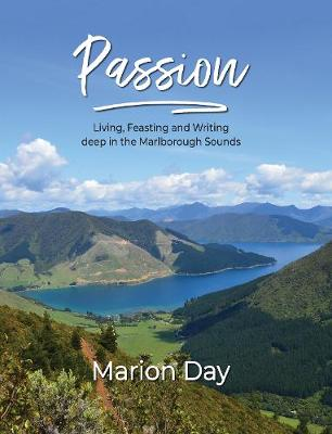 Passion: Living, Feasting and Writing deep in the Marlborough Sounds