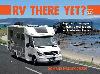 RV There Yet?: A guide to owning and using a recreational vehicle in New Zealand