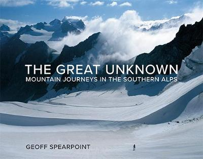 Great Unknown The: Mountain Journeys in the Southern Alps