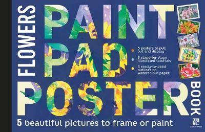 Paint Pad Poster Book: Flowers: 5 Beautiful Pictures to Frame or Paint