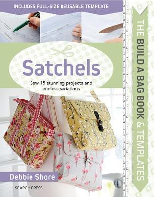 The Build a Bag Book: Satchels: Sew 15 Stunning Projects and Endless Variations