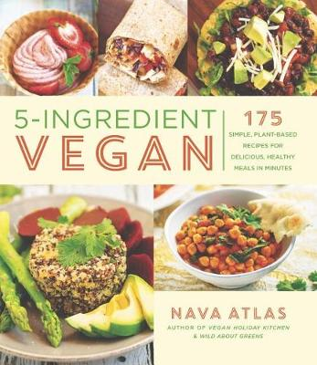 5-Ingredient Vegan: 175 Simple, Plant-Based Recipes for Delicious, Healthy Meals in Minutes