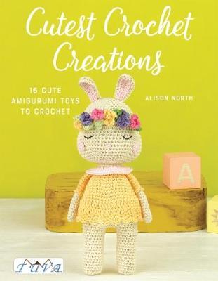 Cutest Crochet Creations: 16 Cute Amigurumi Toys to Crochet