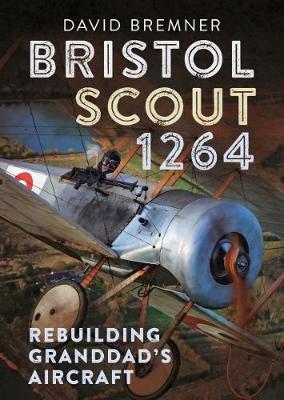 Bristol Scout 1264: Rebuilding Granddad's Aircraft