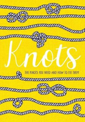 Knots: The Knots You Need And How To Tie Them