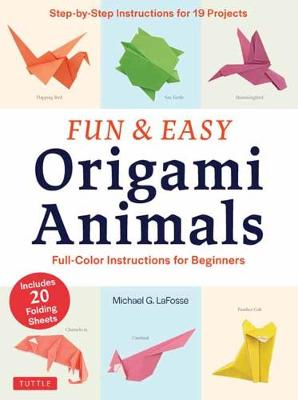 Fun and Easy Origami Animals: Full-Color Instructions for Beginners: includes 20 Sheets of 6 inch Origami Paper