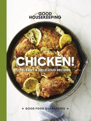 Good Housekeeping Chicken!: 75+ Easy & Delicious Recipes