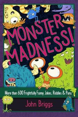 Monster Madness!: More Than 600 Frightfully Funny Jokes, Riddles & Puns
