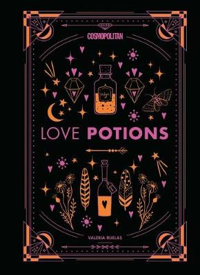 Cosmopolitan's Love Potions: Magickal (and Easy!) Recipes to Find Your Person, Ignite Passion, and Get Over Your Ex