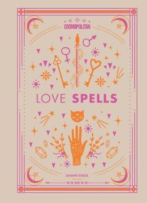 Cosmopolitan's Love Spells: Rituals and Incantations for Getting the Relationship You Want