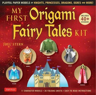 My First Origami Fairy Tales Kit: Fold Paper Models of Knights, Princesses, Dragons, Ogres and Many More!