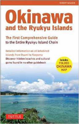 Okinawa and the Ryukyus: The First Comprehensive Guide to the Entire Ryukyu Island Chain